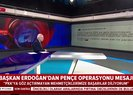 Başkan Erdoğan'dan 'Pençe' operasyonu mesajı! Video