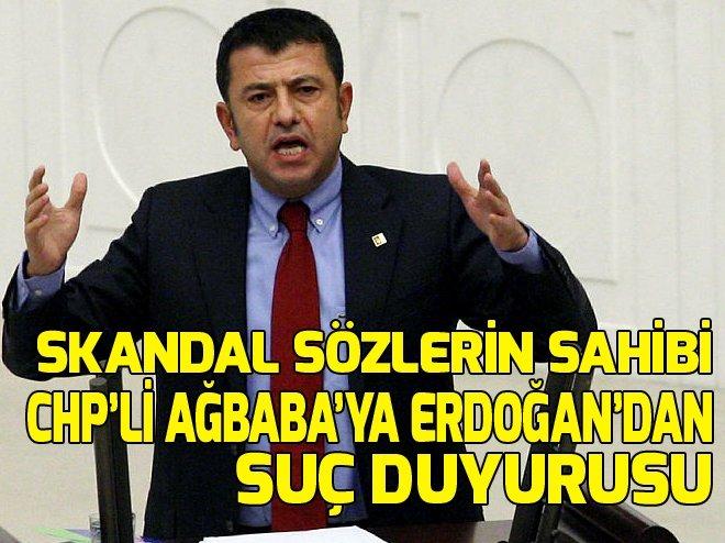 ERDOĞAN'DAN CHP'Lİ AĞBABA'YA SUÇ DUYURUSU