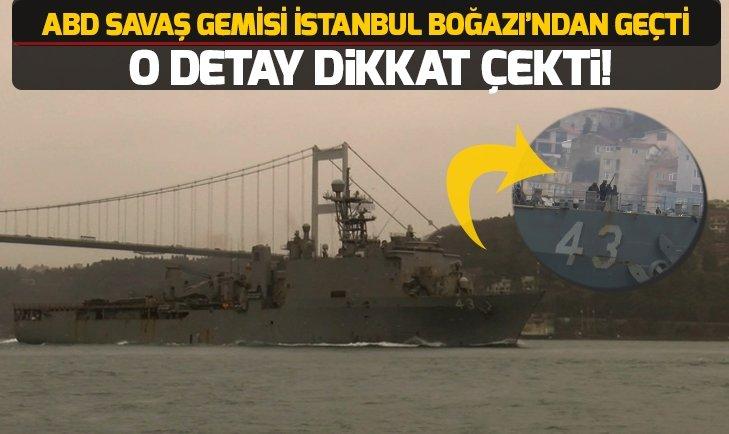 İstanbul Boğazı'ndan geçen ABD savaş gemisindeki dikkat çeken detay!