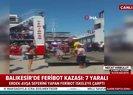 Son dakika: Balıkesir'de feribot kazası! Yaralılar var |Video
