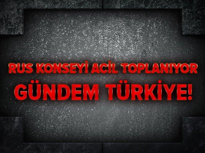 RUSYA GÜVENLİK KONSEYİ'NDE GÜNDEM TÜRKİYE!
