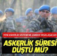 Yeni askerlik sistemi ne zaman yasalaşacak? Son dakika askerlik düştü mü? Askerlik kaç ay oldu?
