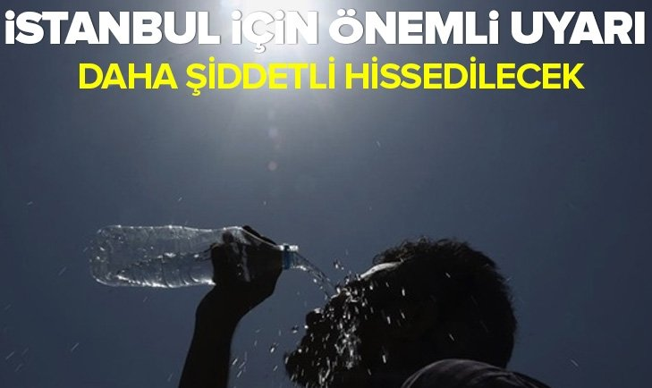 İSTANBUL İÇİN ÖNEMLİ UYARI!