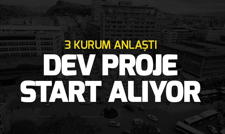ANKARA'DA DEV PROJE START ALIYOR