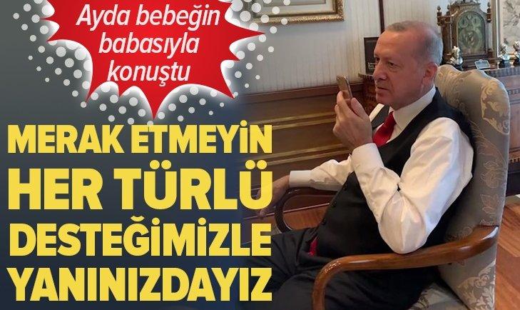 Başkan Erdoğan Ayda'nın babasıyla konuştu