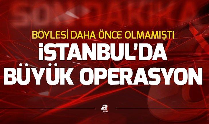Son dakika: İstanbul'da büyük operasyon