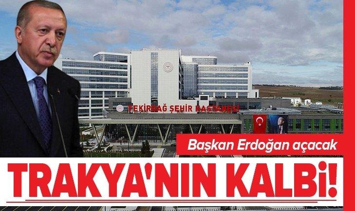 Başkan Erdoğan açacak! Trakya'nın kalbi...
