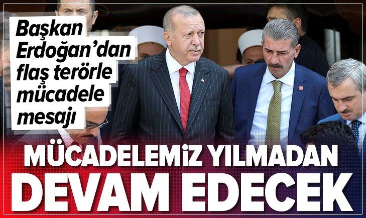 Başkan Erdoğan: Mücadelemiz devam edecek