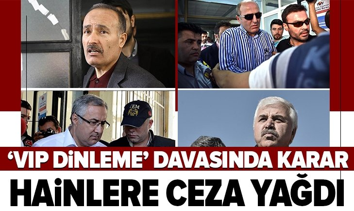 FETÖ'NÜN 'VIP DİNLEME' DAVASINDA KARAR
