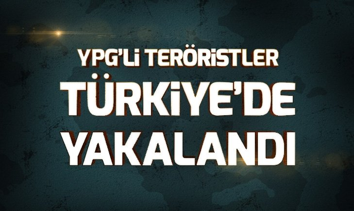 YPG'Lİ TERÖRİSTLER TÜRKİYE'DE YAKALANDI