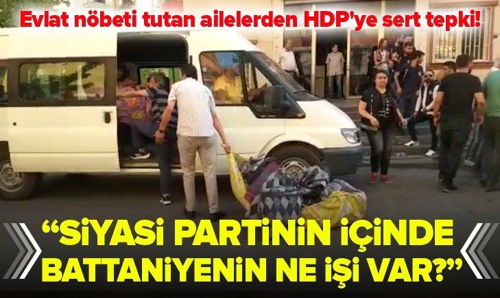 EVLAT NÖBETİ TUTAN AİLELERDEN HDP'LİLERE SERT TEPKİ