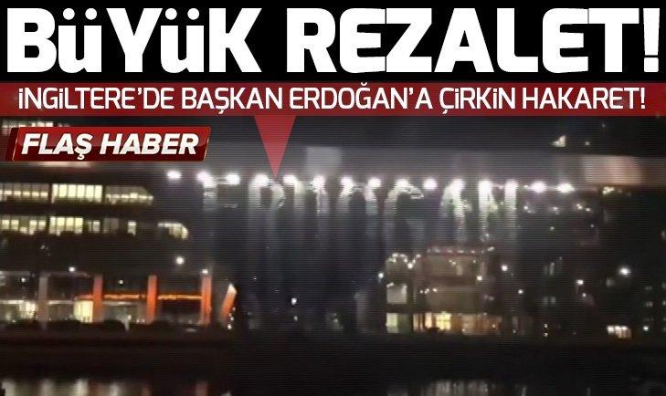 İngiltere'de Başkan Erdoğan için küstah sözler!