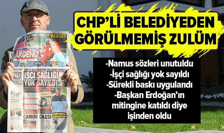 CHP'Lİ ANTALYA BÜYÜKŞEHİR BELEDİYESİ'NDE GÖRÜLMEMİŞ ZULÜM!