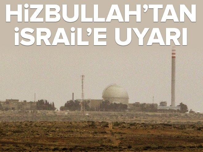 HİZBULLAH'TAN İSRAİL'E 'NÜKLEER SANTRAL' UYARISI
