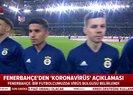 Fenerbahçe'den koronavirüs corona virus açıklaması: Bir futbolcuda tespit edildi |Video