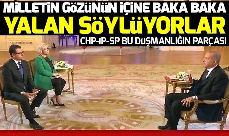 Erdoğan: Milletin gözünün içine baka baka yalan söylüyorlar