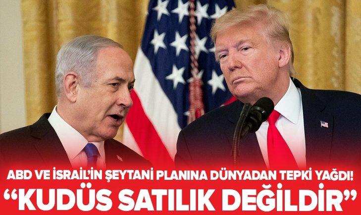 ABD'NİN SÖZDE BARIŞ PLANINA DÜNYANIN DÖRT BİR YANINDAN TEPKİLER!