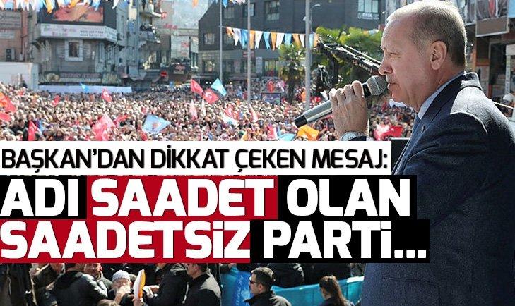 Son dakika! Başkan Erdoğan: Adı Saadet olan saadetsiz bir parti...