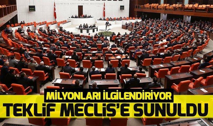 TEKLİF MECLİS'E SUNULDU! MİLYONLARI İLGİLENDİRİYOR