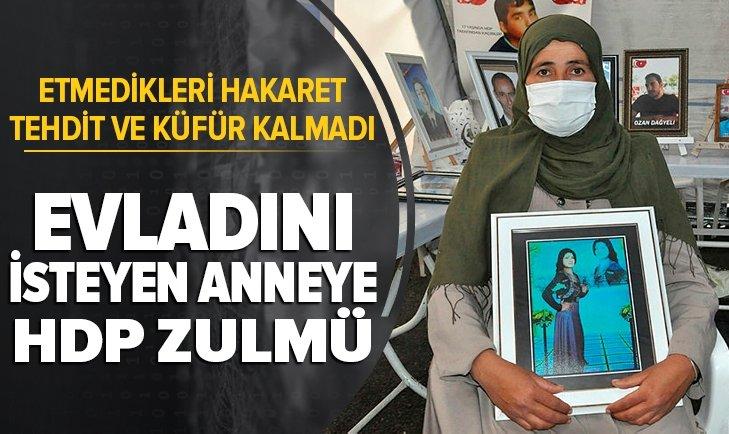 Son dakika | Evladını isteyen anneye HDP zulmü! Etmedikleri küfür hakaret kalmadı