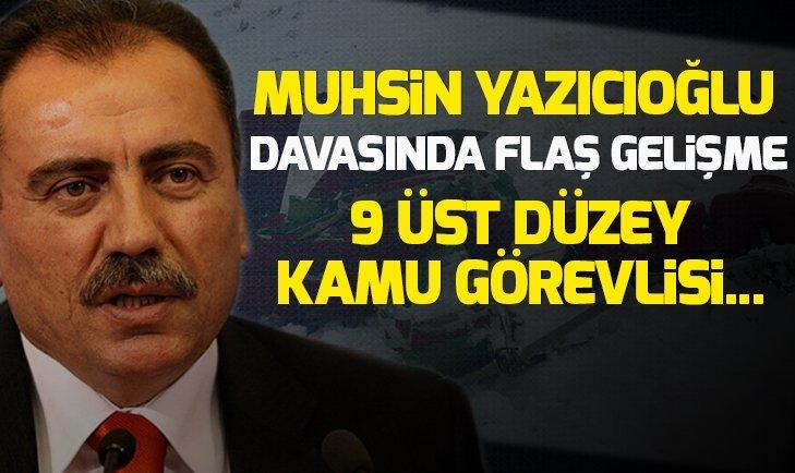 YAZICIOĞLU DAVASINDA FLAŞ GELİŞME! 9 ÜST DÜZEY KAMU GÖREVLİSİ...