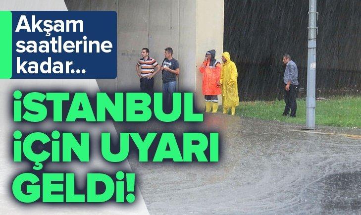 METEOROLOJİ'DEN İSTANBUL İÇİN UYARI GELDİ!