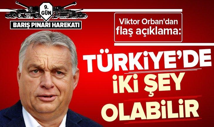 VİKTOR ORBAN'DAN FLAŞ AÇIKLAMA: TÜRKİYE'DE İKİ ŞEY OLABİLİR...