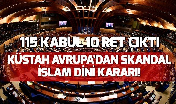 KÜSTAH AVRUPA'DAN İSLAM DİNİ KARARI!