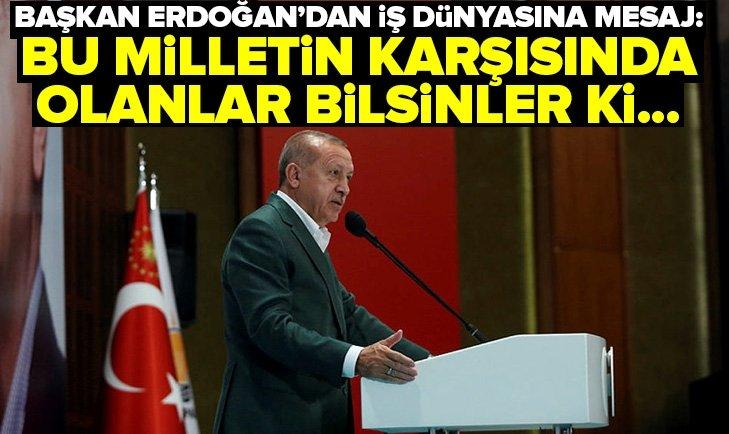 Başkan Erdoğan: Bu milletin karşısında olanlar bizi de karşısına alır