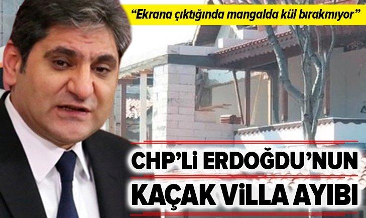 """CHP'Lİ ERDOĞDU'NUN """"KAÇAK"""" VİLLASI!"""