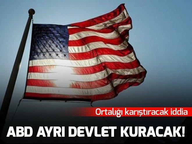 'ABD, AYRI BİR DEVLET KURMAYA HAZIRLANIYOR'