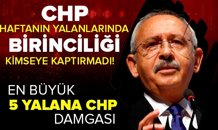 CHP yalanlarda birinciliği kimseye kaptırmadı!