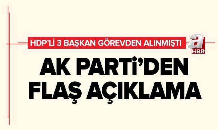 AK PARTİ'DEN HDP'Lİ BAŞKANLARIN GÖREVDEN ALINMASIYLA İLGİLİ AÇIKLAMA