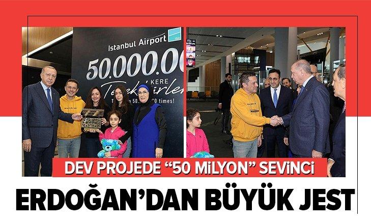 Erdoğan'dan büyük jest! Dev projede 50 milyon sevinci