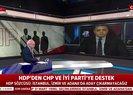 Son dakika HDP'den CHP ve İyi Parti'ye destek!