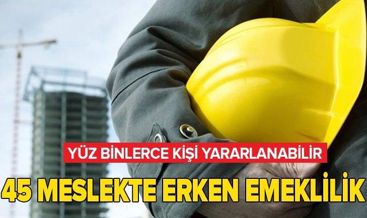 45 MESLEKTE ERKEN EMEKLİLİK FIRSATI!