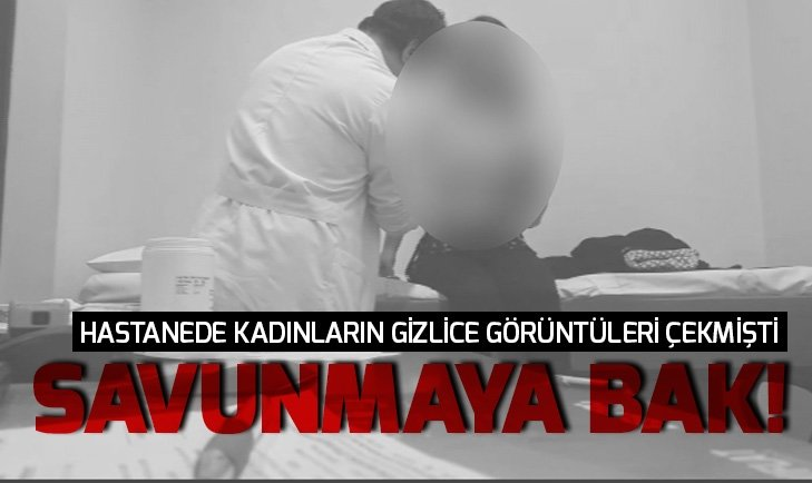 İŞTE İZMİR'DE SKANDAL GÖRÜNTÜLERİ ÇEKEN DOKTORUN İFADESİ...