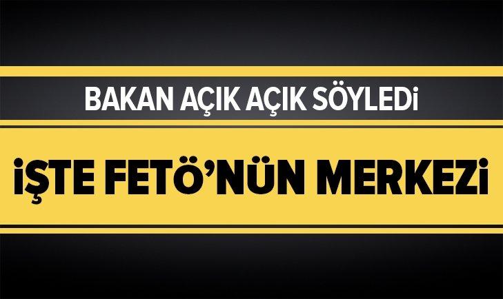 BAKAN, FETÖ'NÜN MERKEZİNİ AÇIKLADI!