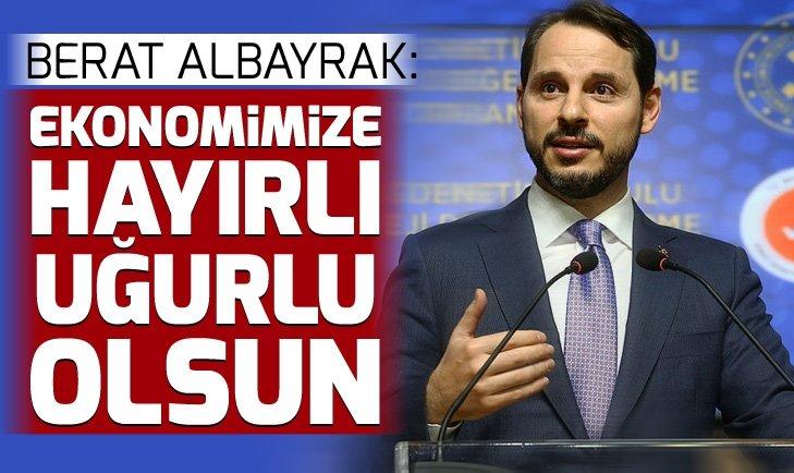 Hazine ve Maliye Bakanı Berat Albayrak: Ekonomimize hayırlı uğurlu olsun