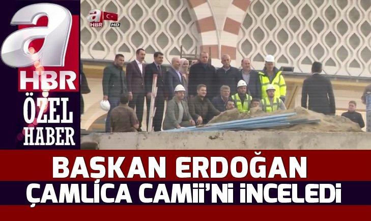 ERDOĞAN ÇAMLICA CAMİİ'NDE İNCELEMELERDE BULUNDU