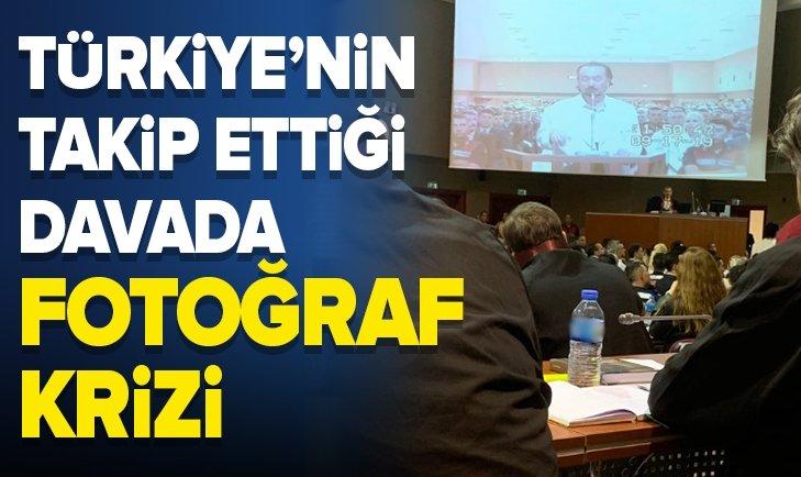 TÜRKİYE'NİN TAKİP ETTİĞİ DAVADA FOTOĞRAF KRİZİ!