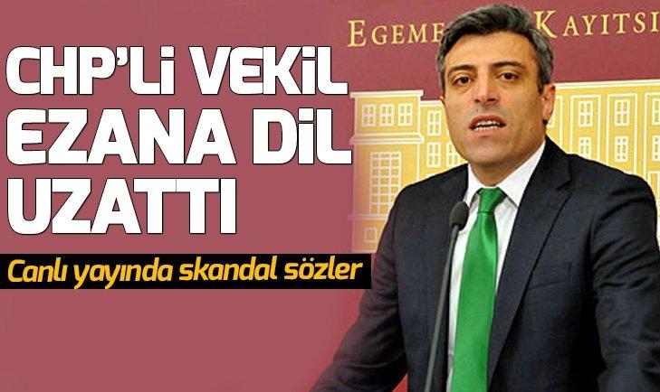 CHPli vekil Öztürk Yılmaz şimdi de ezana dil uzattı