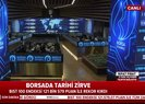 Son dakika: Borsa İstanbul'da tarihi zirve