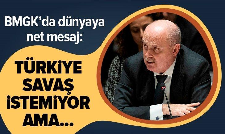 TÜRKİYE'DEN BM'DE NET MESAJ: TÜRKİYE SAVAŞ İSTEMİYOR AMA...