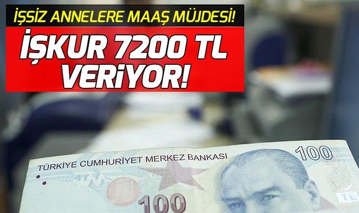 YÜZ BİNLERCE ANNEYE MÜJDE! İŞKUR 7200 TL VERİYOR...