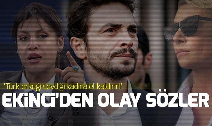 Tuğba Ekinci: Türk erkeği sevdiği kadına el kaldırır!