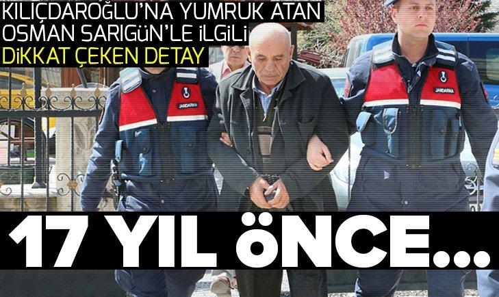Kemal Kılıçdaroğluna yumruk atan Osman Sarıgün ile ilgili çarpıcı bilgi