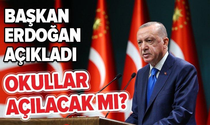 Okullar açılacak mı? Başkan Erdoğan açıkladı