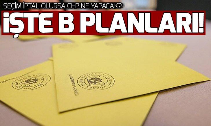 Seçim iptal edilirse CHP ne yapacak? İşte CHP'nin 'B' planı