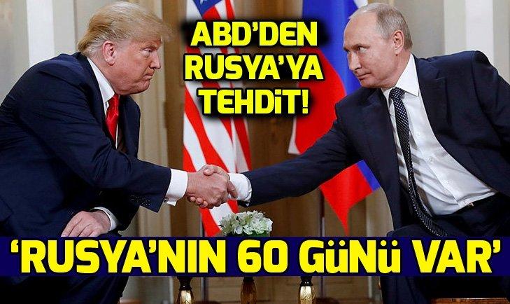SON DAKİKA... ABD'DEN RUSYA'YA 60 GÜN SÜRE!